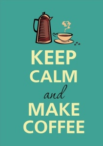 keep calmmake coffee